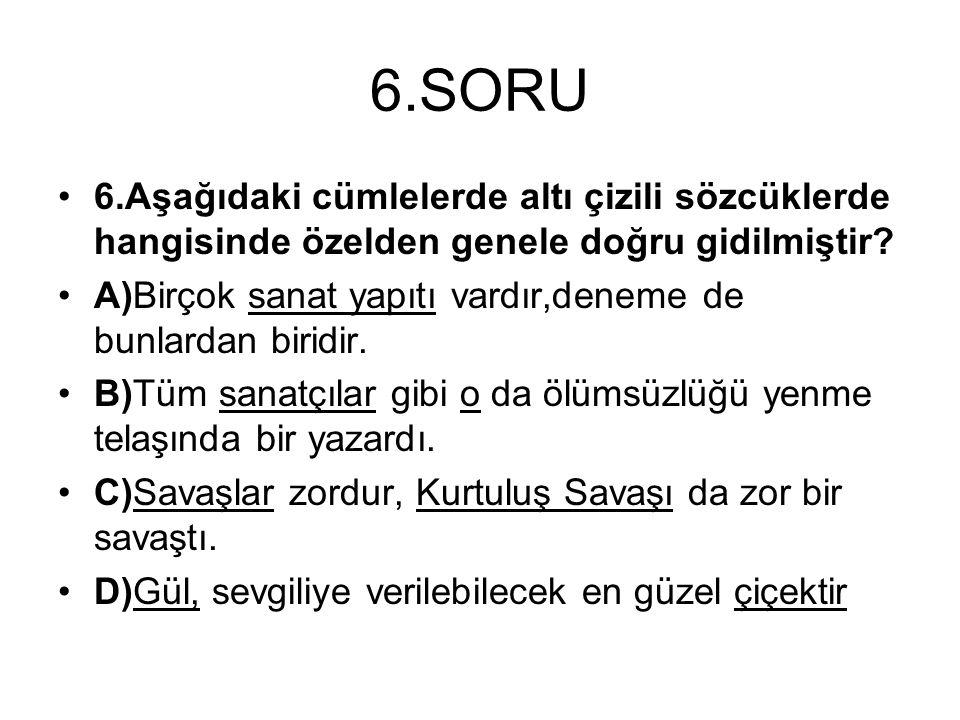 6.SORU 6.Aşağıdaki cümlelerde altı çizili sözcüklerde hangisinde özelden genele doğru gidilmiştir