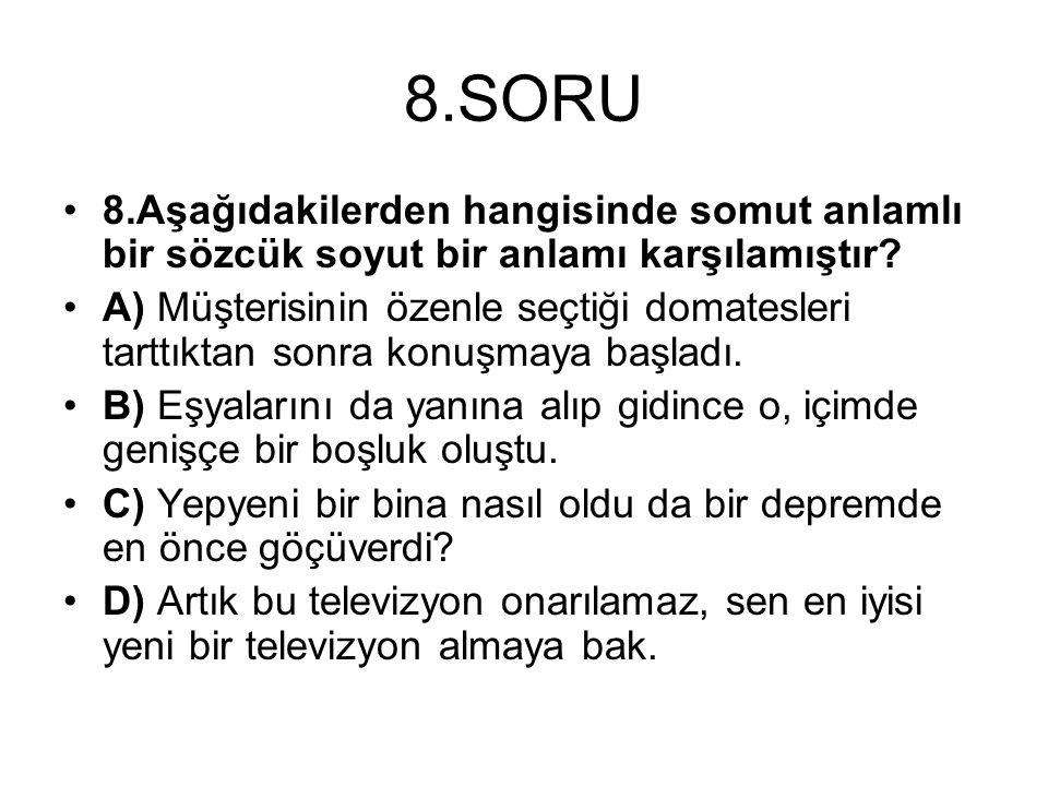 8.SORU 8.Aşağıdakilerden hangisinde somut anlamlı bir sözcük soyut bir anlamı karşılamıştır