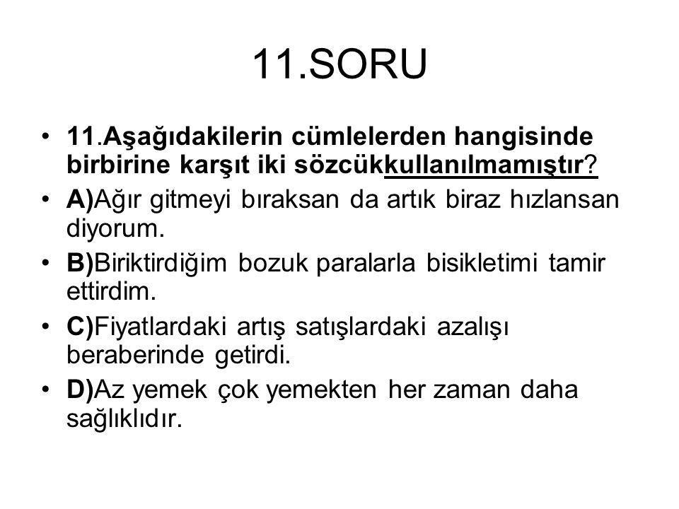 11.SORU 11.Aşağıdakilerin cümlelerden hangisinde birbirine karşıt iki sözcükkullanılmamıştır