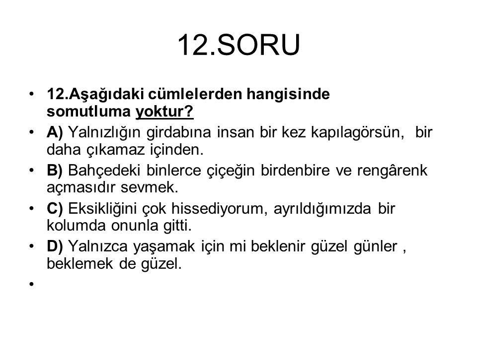 12.SORU 12.Aşağıdaki cümlelerden hangisinde somutluma yoktur