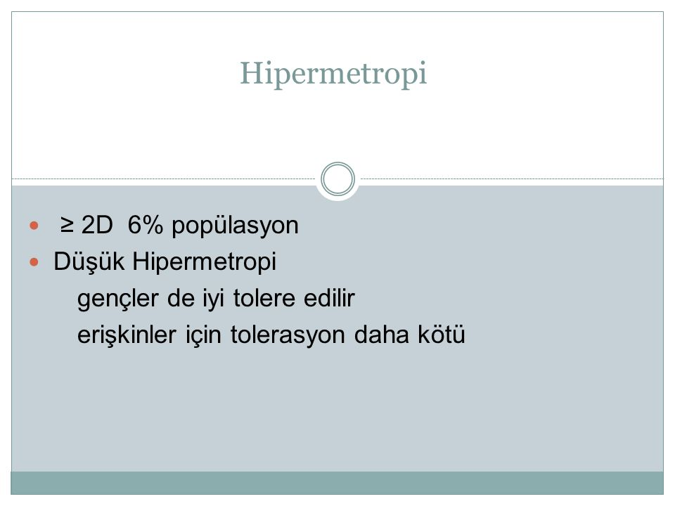 Hipermetropi ≥ 2D 6% popülasyon Düşük Hipermetropi