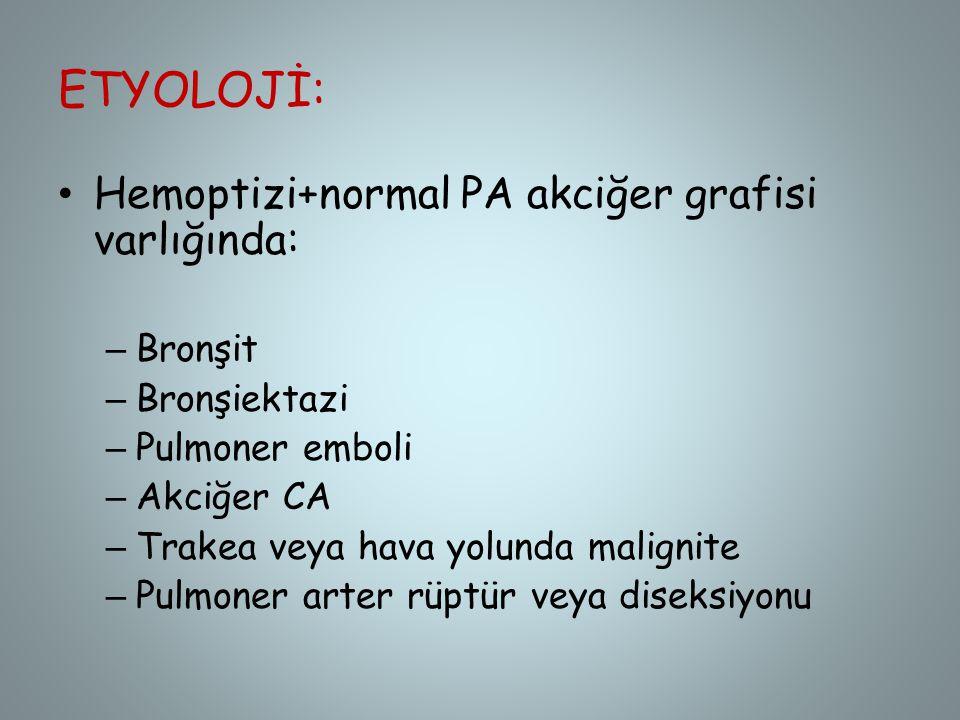 ETYOLOJİ: Hemoptizi+normal PA akciğer grafisi varlığında: Bronşit
