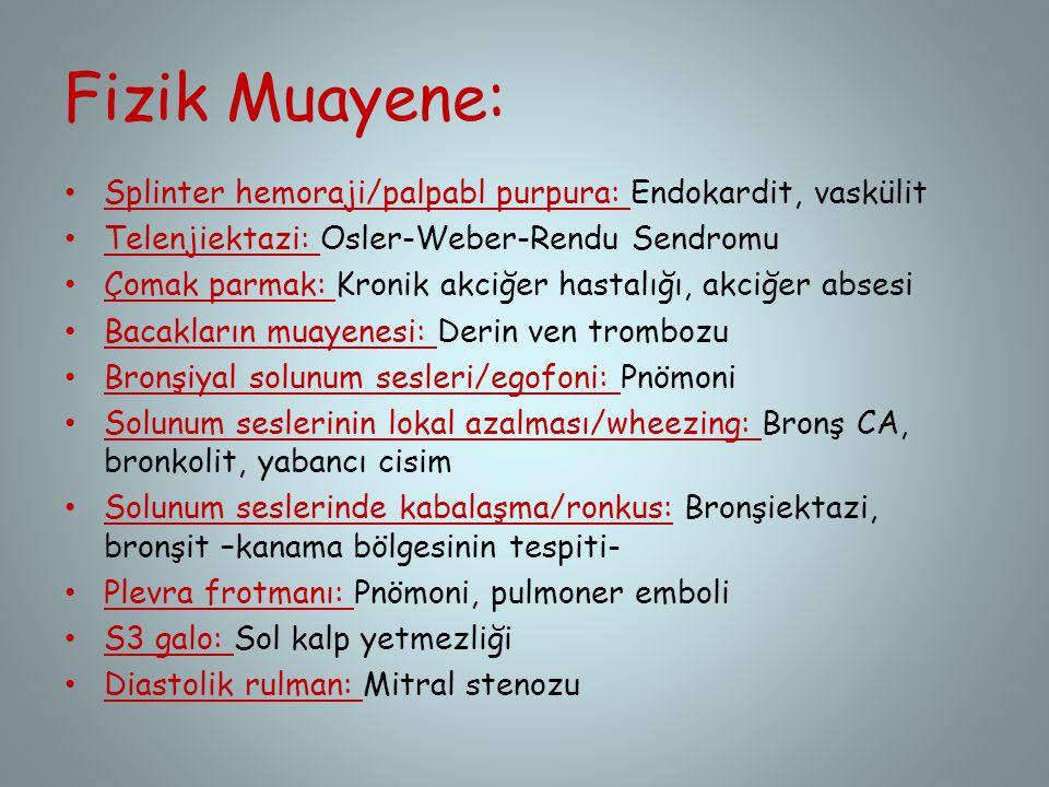 Fizik Muayene: Splinter hemoraji/palpabl purpura: Endokardit, vaskülit