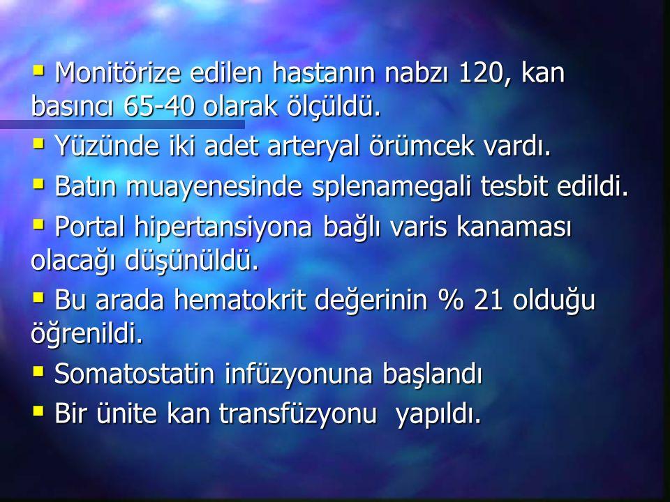 Monitörize edilen hastanın nabzı 120, kan basıncı 65-40 olarak ölçüldü.