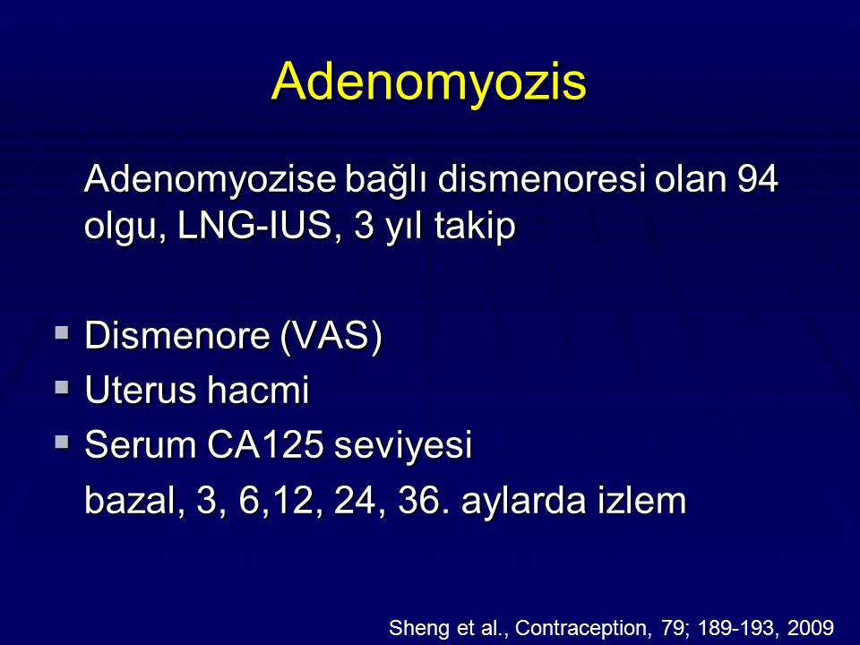 Adenomyozis Adenomyozise bağlı dismenoresi olan 94 olgu, LNG-IUS, 3 yıl takip. Dismenore (VAS) Uterus hacmi.