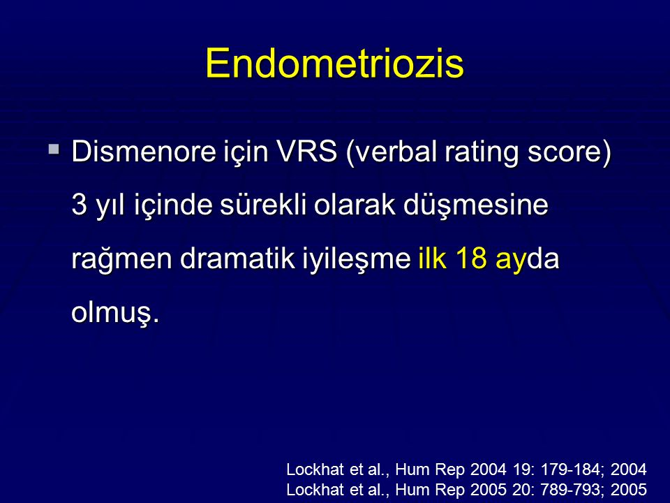 Endometriozis Dismenore için VRS (verbal rating score) 3 yıl içinde sürekli olarak düşmesine rağmen dramatik iyileşme ilk 18 ayda olmuş.