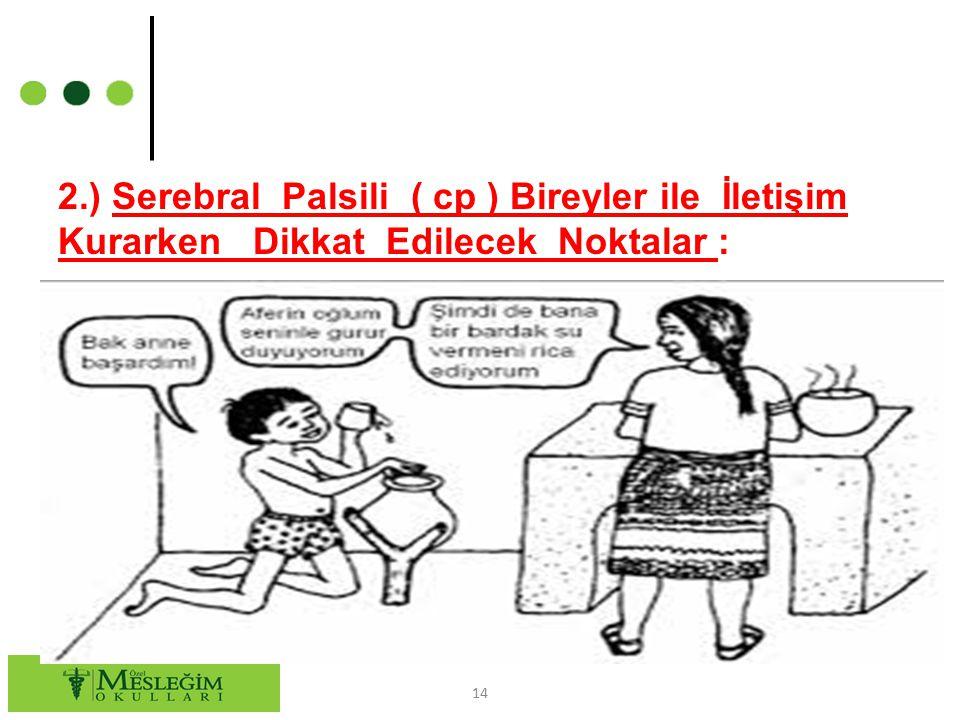 2.) Serebral Palsili ( cp ) Bireyler ile İletişim Kurarken Dikkat Edilecek Noktalar :