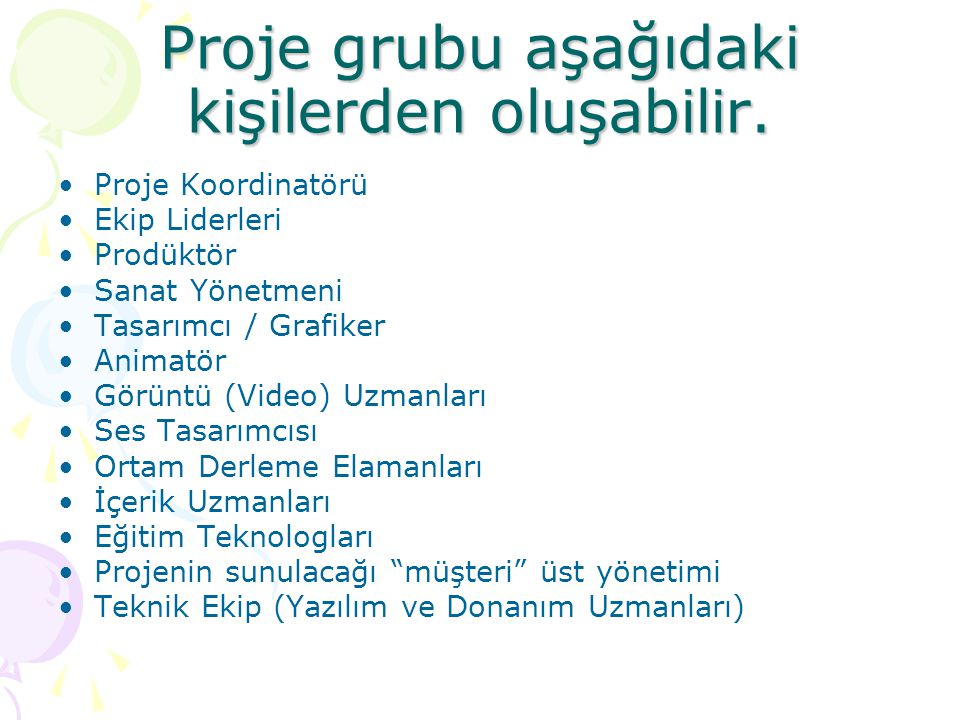 Proje grubu aşağıdaki kişilerden oluşabilir.