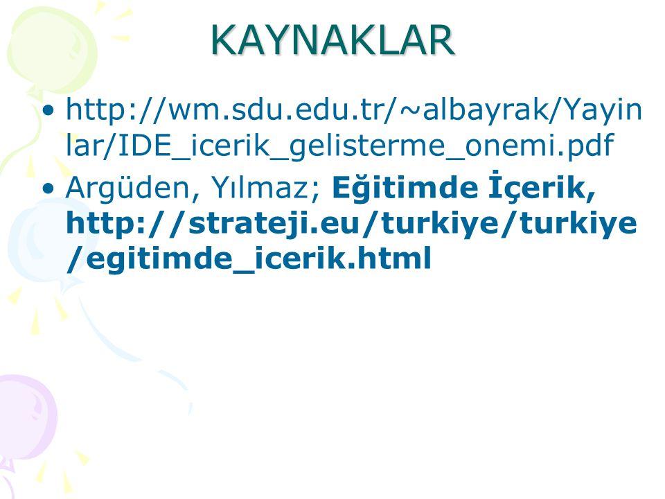 KAYNAKLAR http://wm.sdu.edu.tr/~albayrak/Yayinlar/IDE_icerik_gelisterme_onemi.pdf.