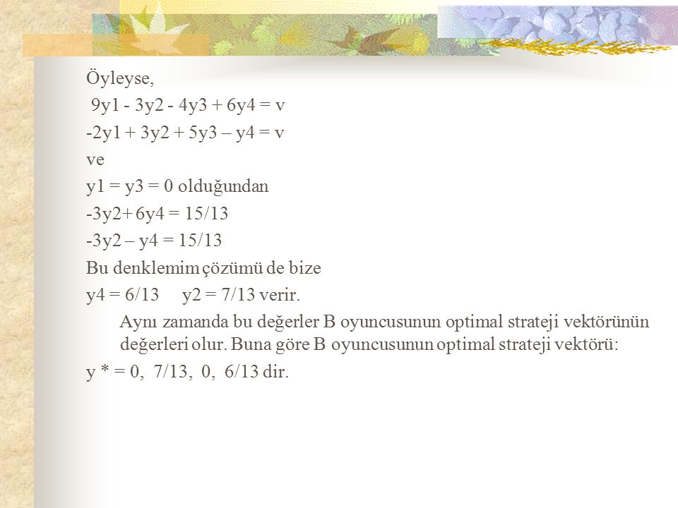 Öyleyse, 9y1 - 3y2 - 4y3 + 6y4 = v. -2y1 + 3y2 + 5y3 – y4 = v. ve. y1 = y3 = 0 olduğundan. -3y2+ 6y4 = 15/13.