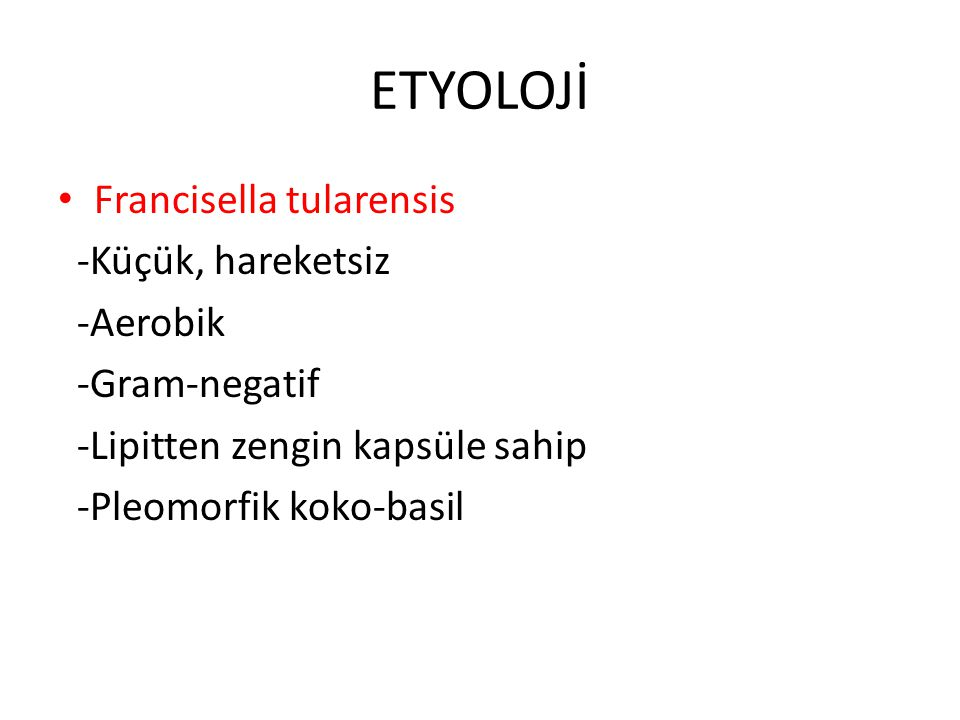ETYOLOJİ Francisella tularensis -Küçük, hareketsiz -Aerobik