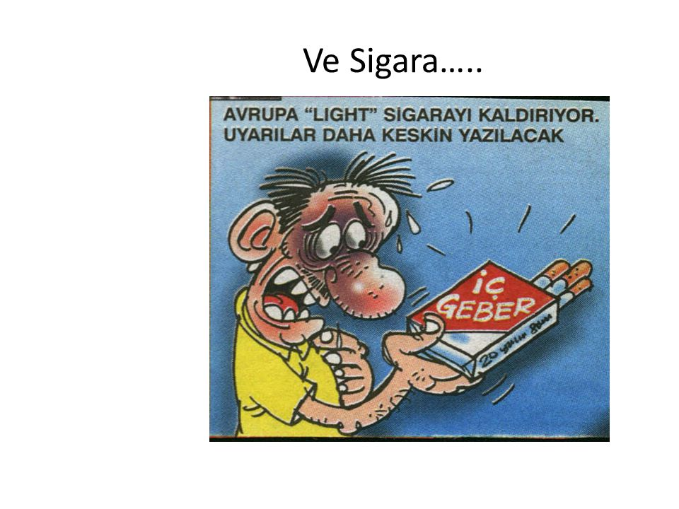 Ve Sigara…..