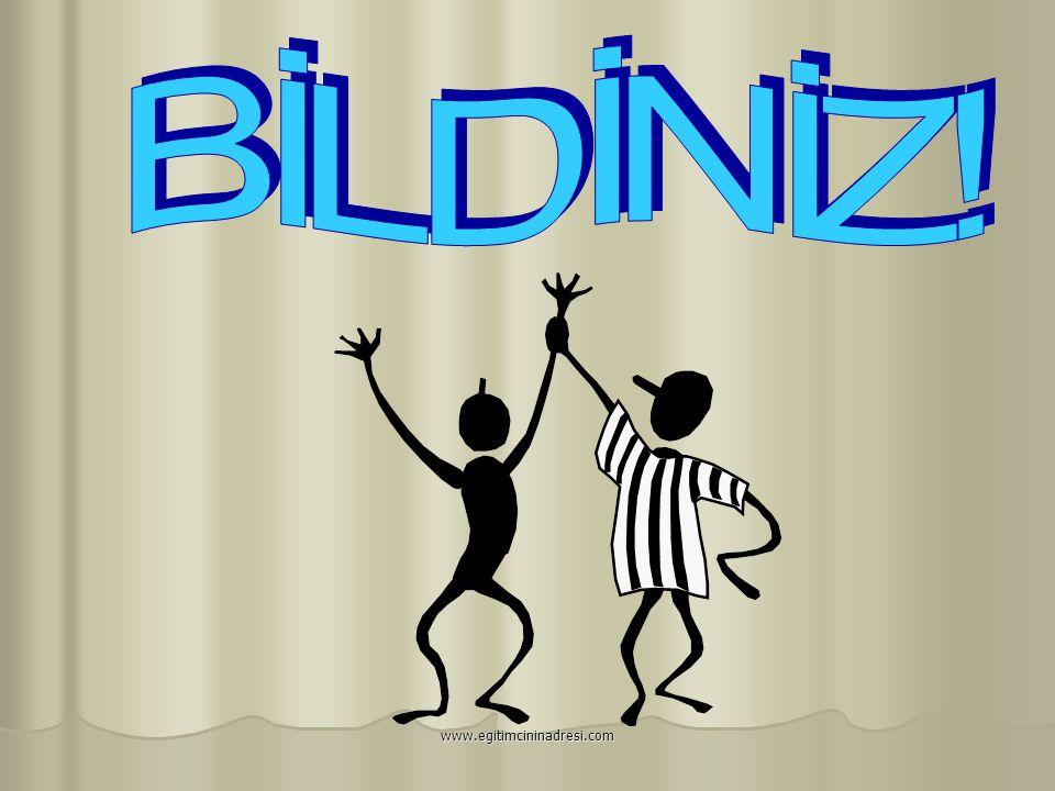BİLDİNİZ! www.egitimcininadresi.com