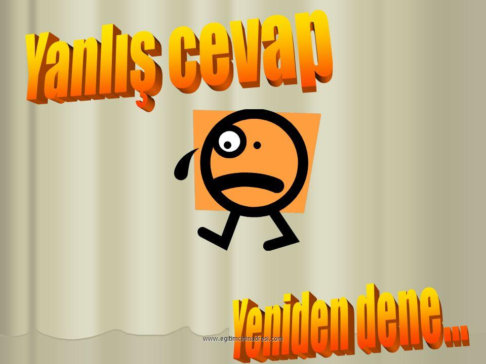 Yanlış cevap Yeniden dene... www.egitimcininadresi.com