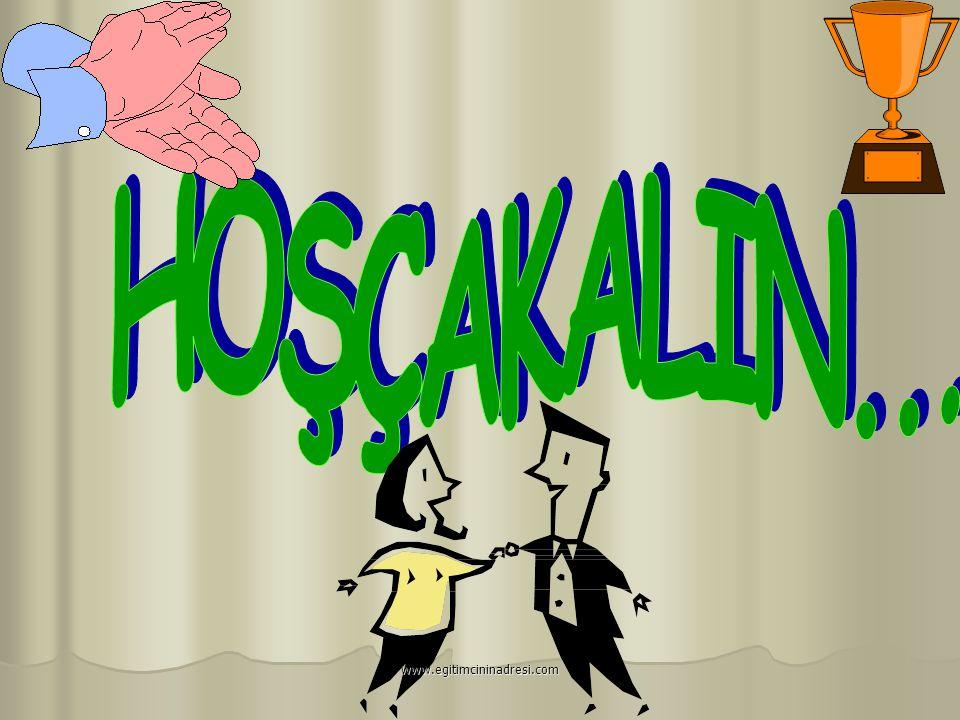 HOŞÇAKALIN... www.egitimcininadresi.com