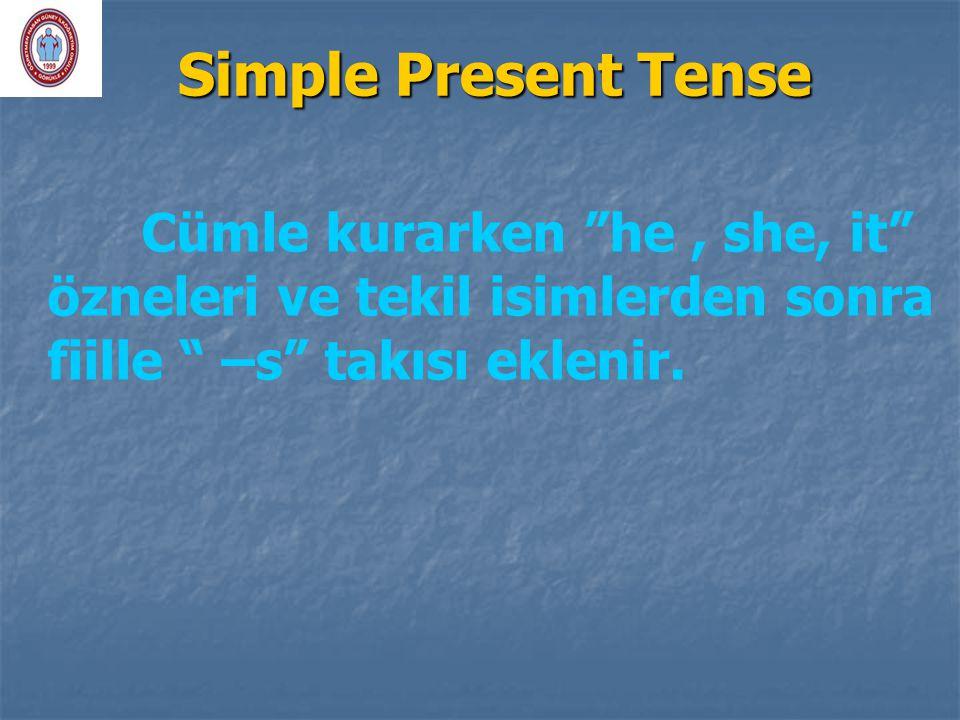 Simple Present Tense Cümle kurarken he , she, it özneleri ve tekil isimlerden sonra fiille –s takısı eklenir.