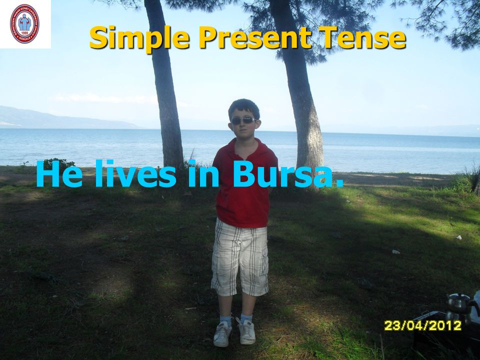 Simple Present Tense He lives in Bursa.