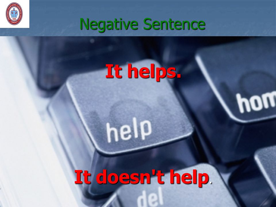 Negative Sentence It helps. It doesn t help.