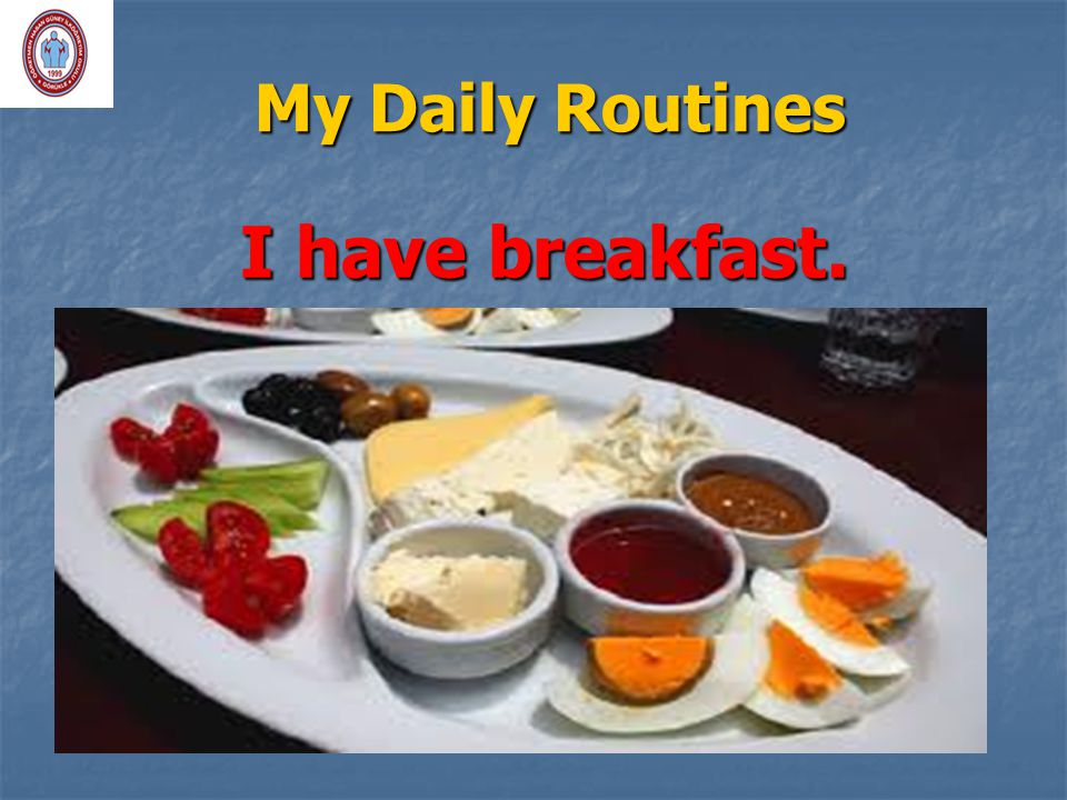 My Daily Routines I have breakfast.