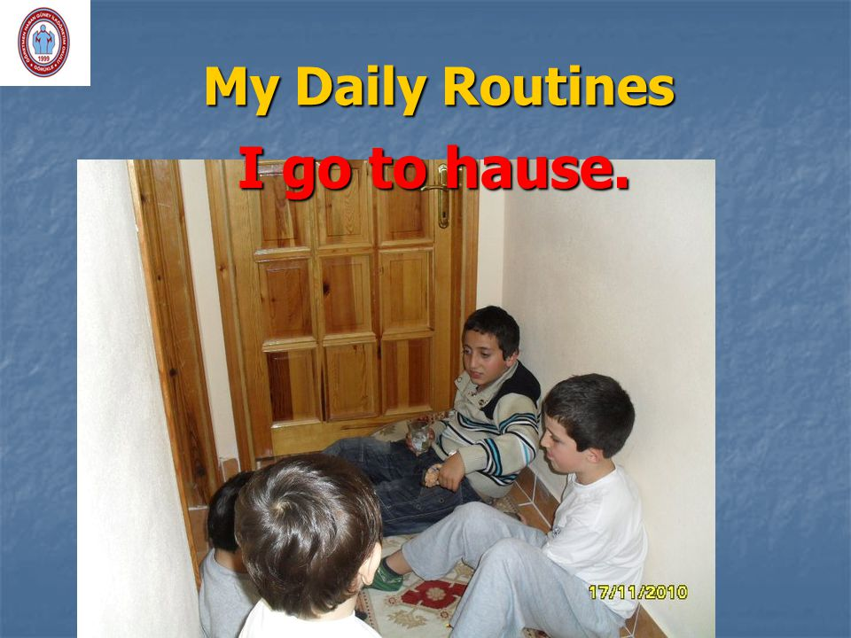 My Daily Routines I go to hause.