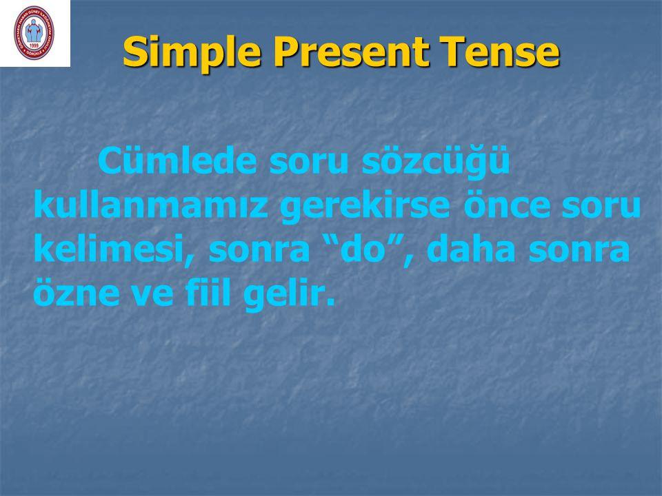 Simple Present Tense Cümlede soru sözcüğü kullanmamız gerekirse önce soru kelimesi, sonra do , daha sonra özne ve fiil gelir.