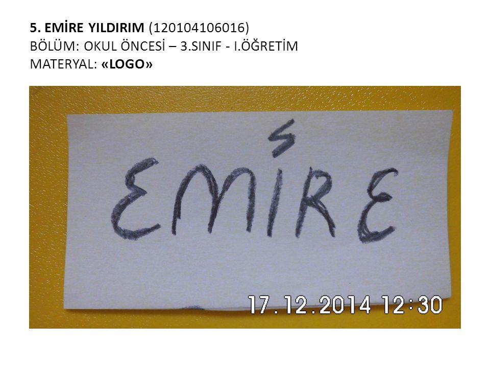 5. EMİRE YILDIRIM (120104106016) BÖLÜM: OKUL ÖNCESİ – 3. SINIF - I