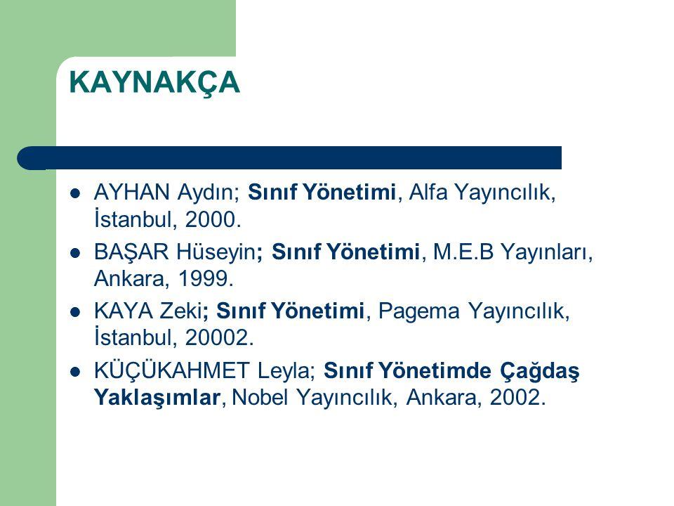 KAYNAKÇA AYHAN Aydın; Sınıf Yönetimi, Alfa Yayıncılık, İstanbul, 2000.