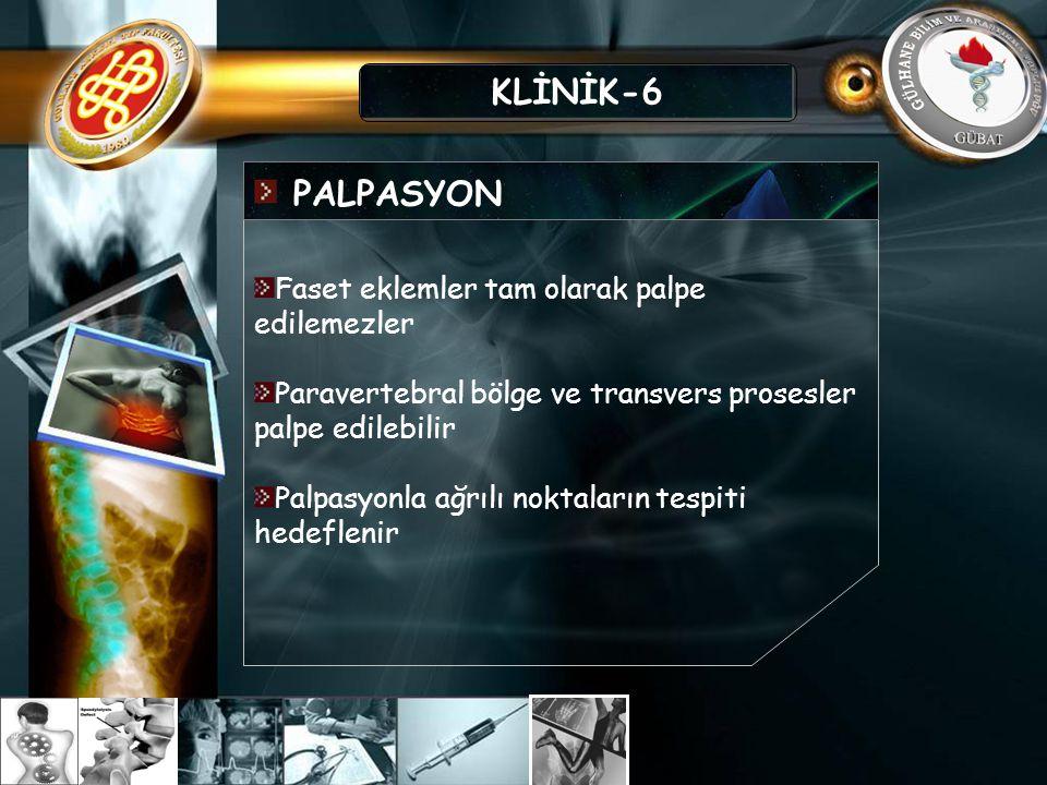 KLİNİK-6 PALPASYON Faset eklemler tam olarak palpe edilemezler
