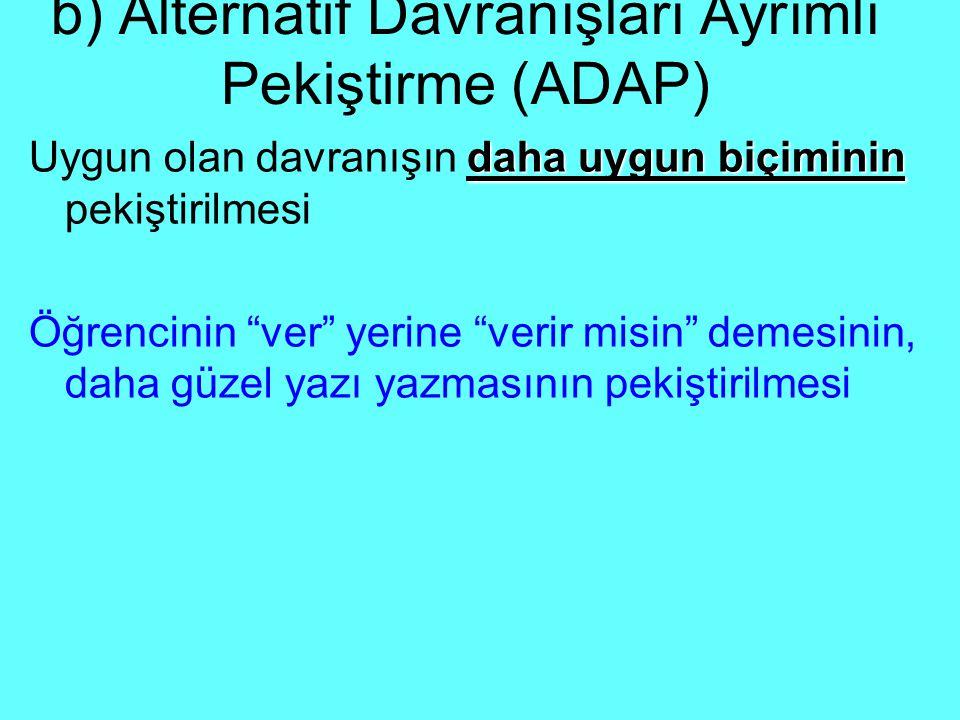 b) Alternatif Davranışları Ayrımlı Pekiştirme (ADAP)
