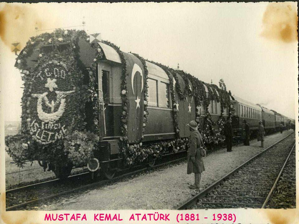 MUSTAFA KEMAL ATATÜRK (1881 - 1938)