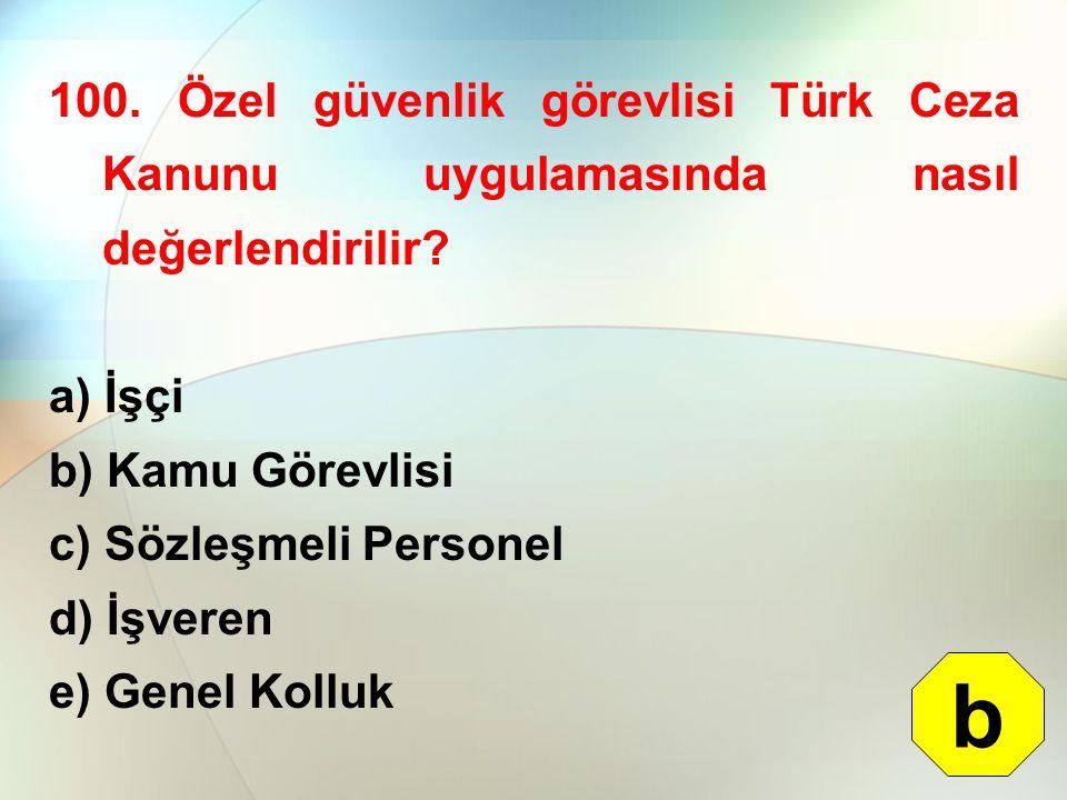 100. Özel güvenlik görevlisi Türk Ceza Kanunu uygulamasında nasıl değerlendirilir