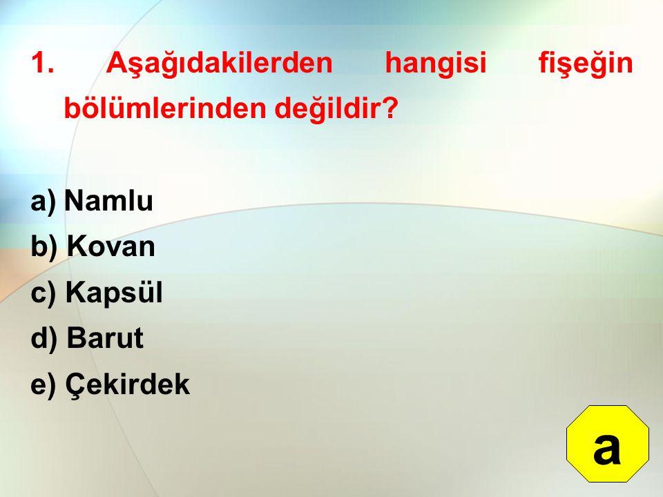 a 1. Aşağıdakilerden hangisi fişeğin bölümlerinden değildir Namlu