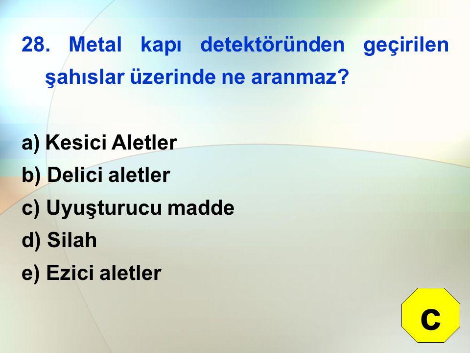c 28. Metal kapı detektöründen geçirilen şahıslar üzerinde ne aranmaz