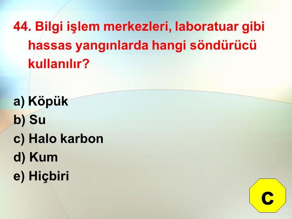 44. Bilgi işlem merkezleri, laboratuar gibi hassas yangınlarda hangi söndürücü kullanılır