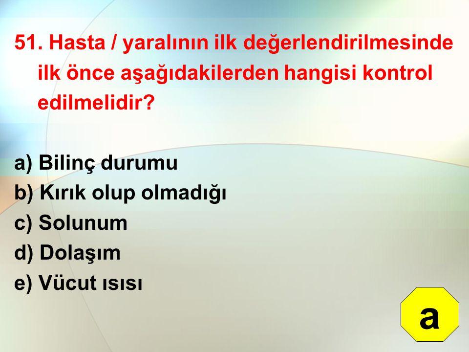 51. Hasta / yaralının ilk değerlendirilmesinde ilk önce aşağıdakilerden hangisi kontrol edilmelidir
