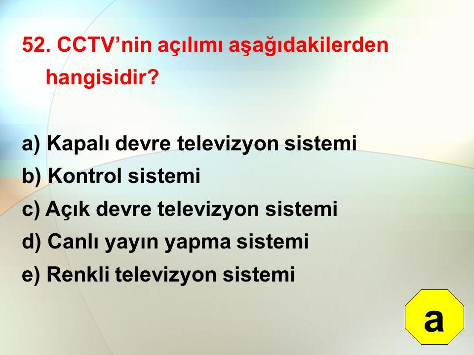 a 52. CCTV'nin açılımı aşağıdakilerden hangisidir
