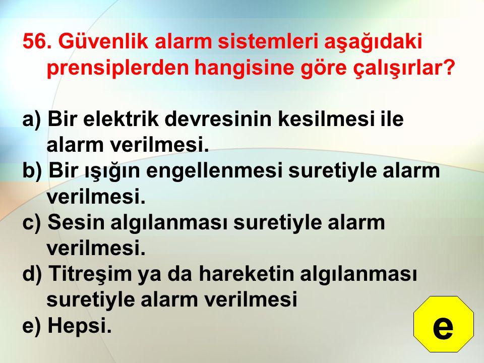 56. Güvenlik alarm sistemleri aşağıdaki prensiplerden hangisine göre çalışırlar