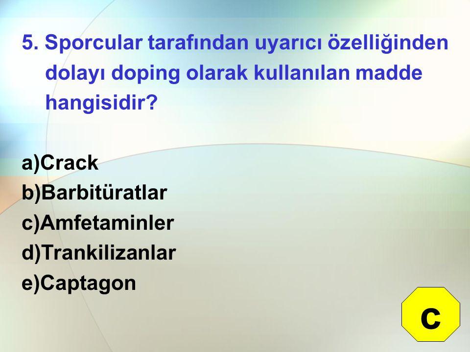 5. Sporcular tarafından uyarıcı özelliğinden dolayı doping olarak kullanılan madde hangisidir