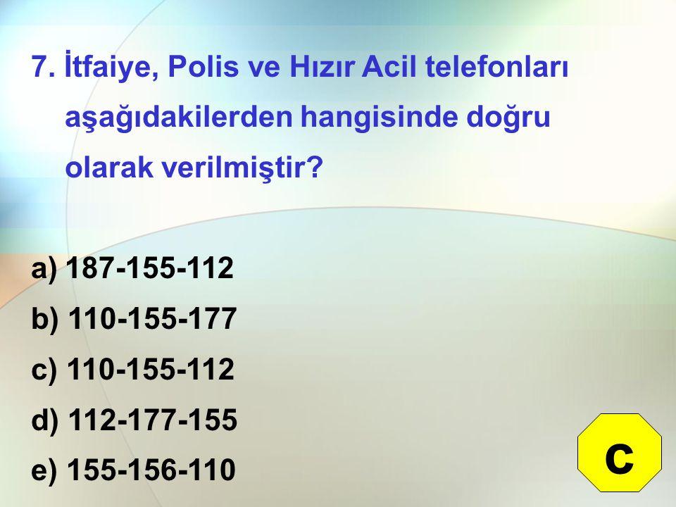 7. İtfaiye, Polis ve Hızır Acil telefonları aşağıdakilerden hangisinde doğru olarak verilmiştir