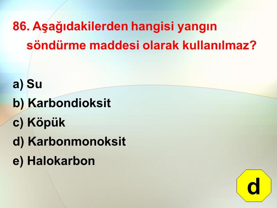 86. Aşağıdakilerden hangisi yangın söndürme maddesi olarak kullanılmaz
