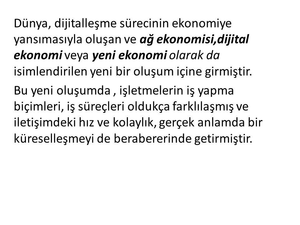 Dünya, dijitalleşme sürecinin ekonomiye yansımasıyla oluşan ve ağ ekonomisi,dijital ekonomi veya yeni ekonomi olarak da isimlendirilen yeni bir oluşum içine girmiştir.