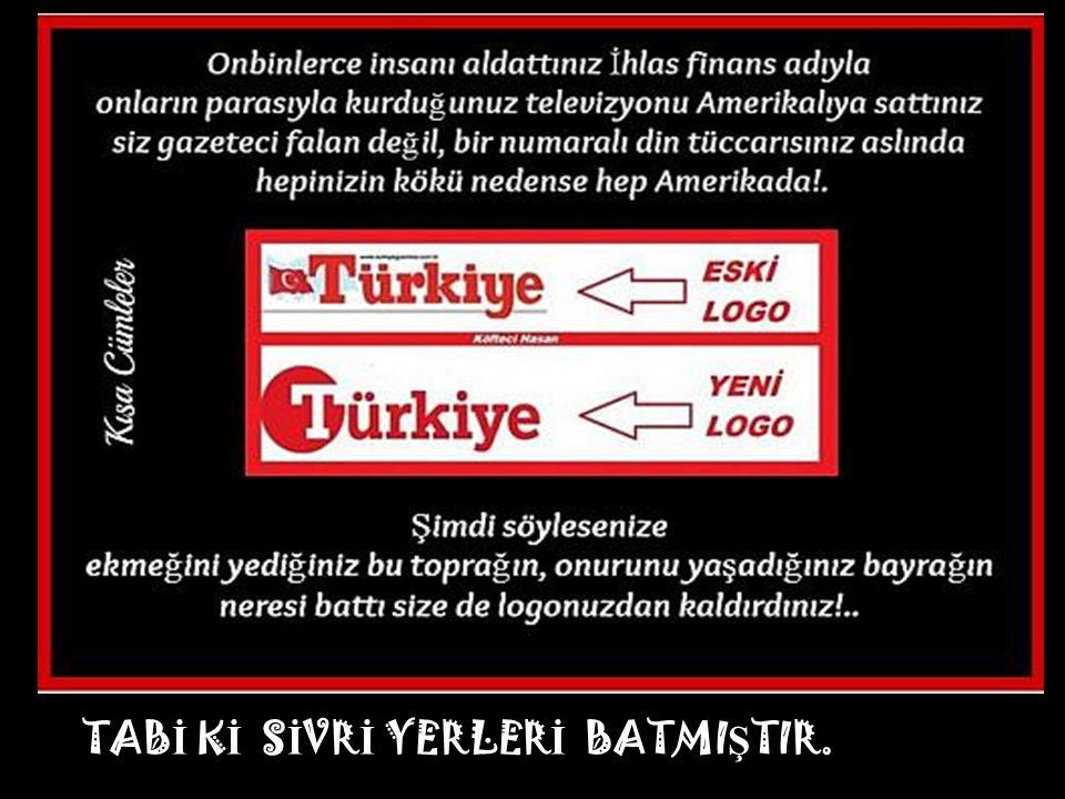 TABİ Kİ SİVRİ YERLERİ BATMIŞTIR.