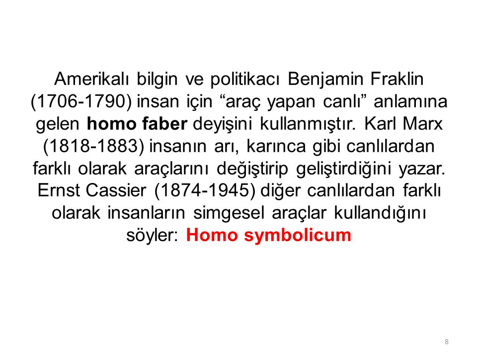 Amerikalı bilgin ve politikacı Benjamin Fraklin (1706-1790) insan için araç yapan canlı anlamına gelen homo faber deyişini kullanmıştır.