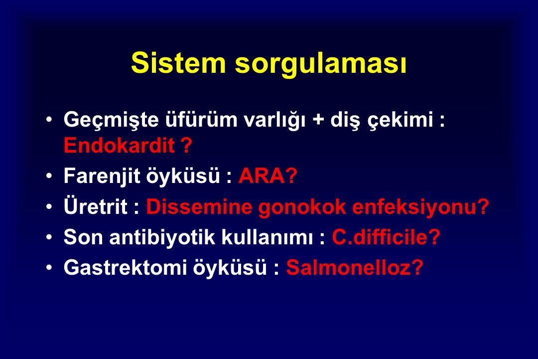 Sistem sorgulaması Geçmişte üfürüm varlığı + diş çekimi : Endokardit