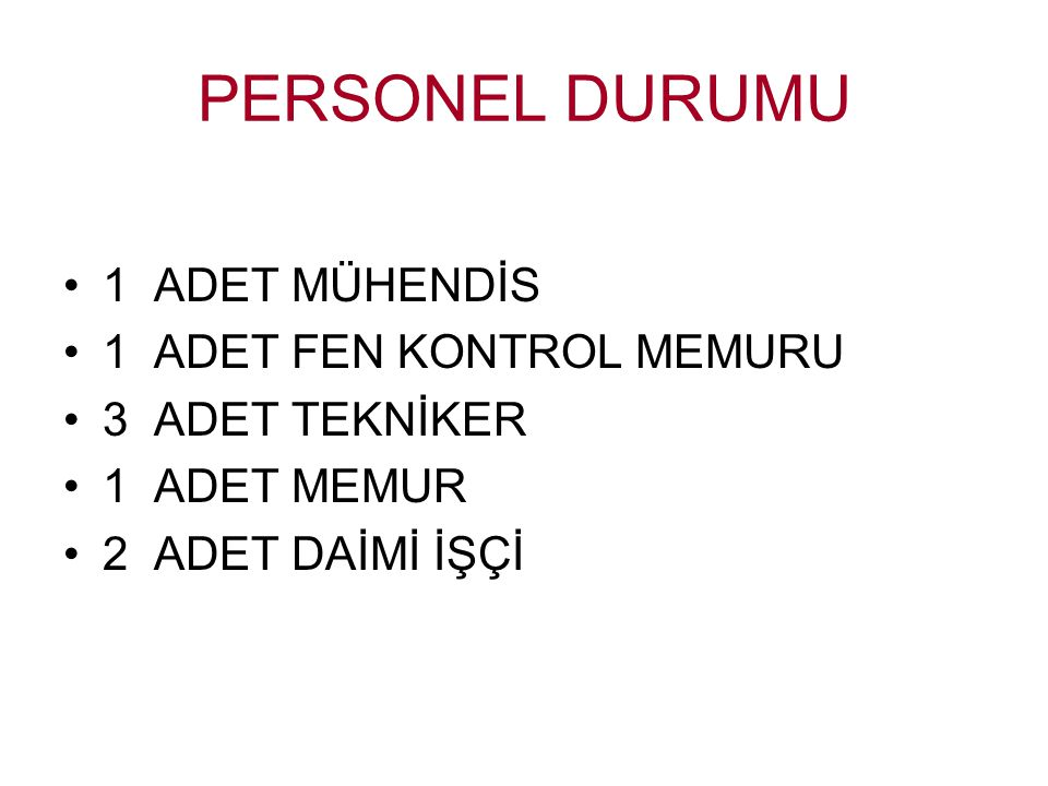 PERSONEL DURUMU 1 ADET MÜHENDİS 1 ADET FEN KONTROL MEMURU