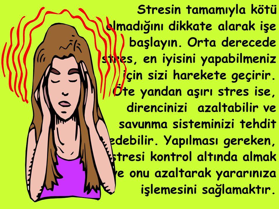 Stresin tamamıyla kötü olmadığını dikkate alarak işe başlayın