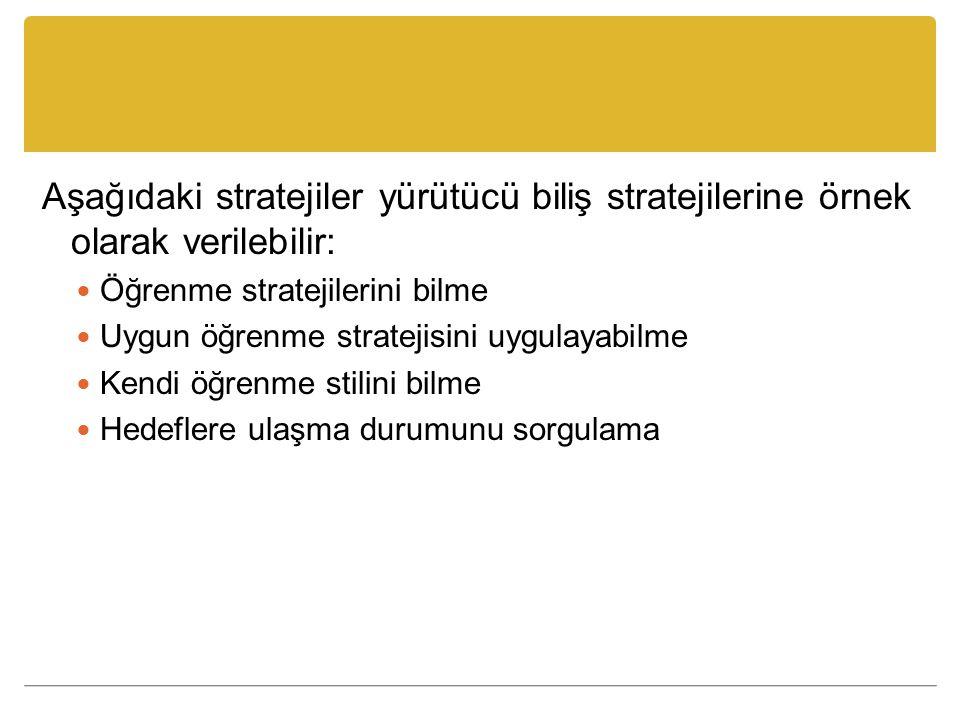 Aşağıdaki stratejiler yürütücü biliş stratejilerine örnek olarak verilebilir: