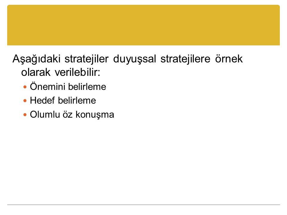 Aşağıdaki stratejiler duyuşsal stratejilere örnek olarak verilebilir: