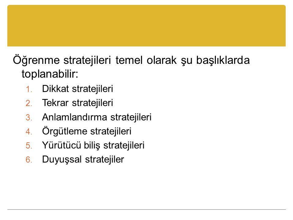 Öğrenme stratejileri temel olarak şu başlıklarda toplanabilir: