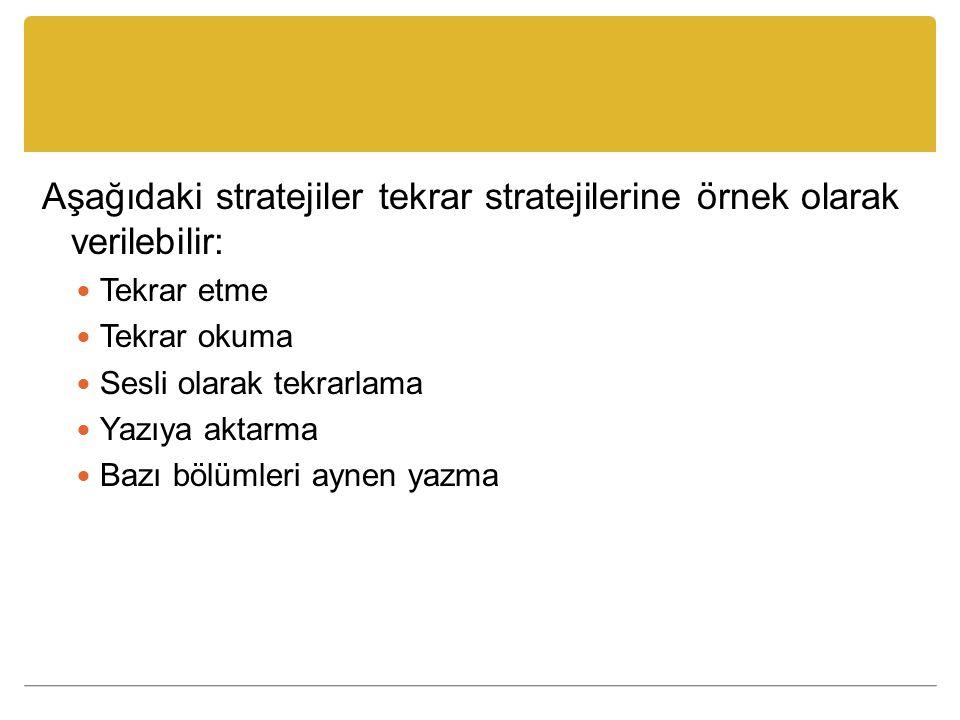 Aşağıdaki stratejiler tekrar stratejilerine örnek olarak verilebilir: